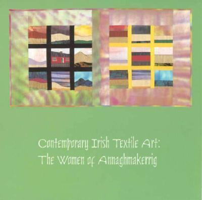 Contemporary Irish Textile Art: The Women of Annaghmakerrig 9780939719075