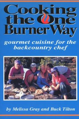 Cooking the One Burner Way: Gourmet Cuisine for the Backcountry Chef 9780934802918