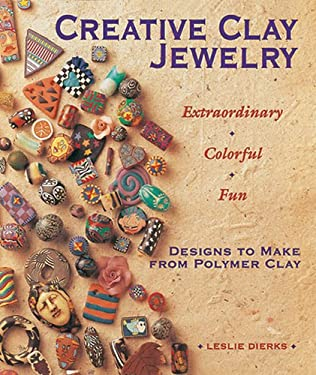 Creative Clay Jewelry: Extraordinary * Colorful * Fun Designs to Make from Polymer Clay 9780937274743