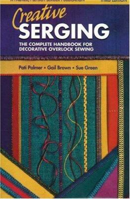 Creative Serging: The Complete Handbook for Decorative Overlock Sewing 9780935278613