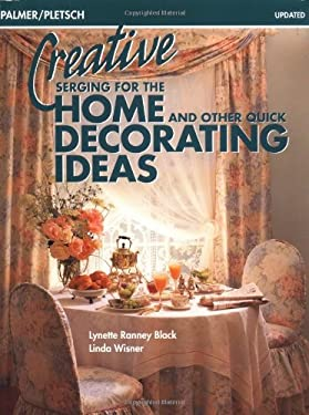 Creative Serging for the Home and Other Quick Decorating Ideas 9780935278521