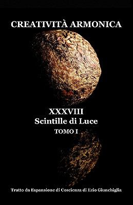 Creativit Armonica - Tomo I - XXXVIII Scintille Di Luce 9780935410075