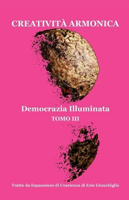 Creativit Armonica - Tomo III - Democrazia Illuminata 9780935410099
