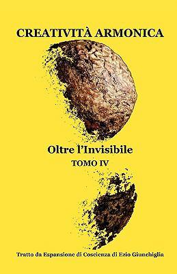 Creativit Armonica - Tomo IV - Oltre L'Invisibile 9780935410105
