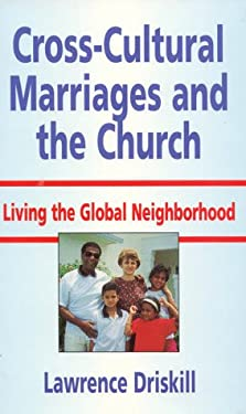 Cross-Cultural Marriages and the Church: Living the Global Neighborhood 9780932727817