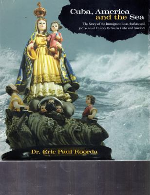 Cuba, America and the Sea: The Story of the Immigrant Boat Analuisa and 500 Years If History Between Cuba and America 9780939510986
