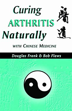 Curing Arthritis Naturally with Chinese Medicine 9780936185873