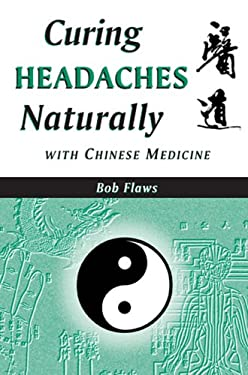 Curing Headaches Naturally with Chinese Medicine 9780936185958
