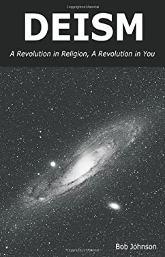 Deism: A Revolution in Religion - A Revolution in You 9780939040070
