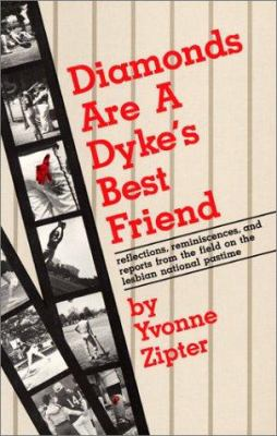 Diamonds Are a Dyke's Best Friend: Reflections, Reminiscences, and Reports from the Field on the Lesbian National Pastime 9780932379474