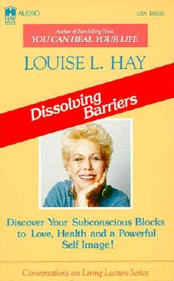 Dissolving Barriers: Discover Your Subconscious Blocks to Love, Health and a Powerful Self Image! 9780937611517