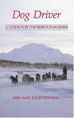 Dog Driver: A Guide for the Serious Musher 9780931866487