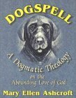 Dogspell: A Dogmatic Theology on the Abounding Love of God 9780939516513