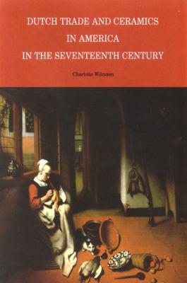 Dutch Trade and Ceramics in America in the Seventeenth Century 9780939072095