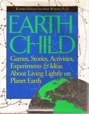 Earth Child: Games, Stories, Activities, Experiments and Ideas about Living Lightly on Planet... 9780933031425