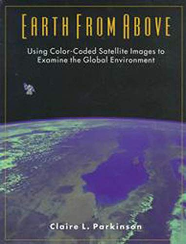 Earth from Above: Using Color-Coded Satellite Images to Examine the Global Environment 9780935702415