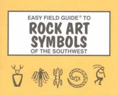 Easy Field Guide to Rock Art Symbols of the Southwest 9780935810585