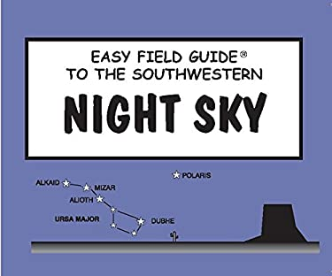 Easy Field Guide to the Southwest Night Sky 9780935810622