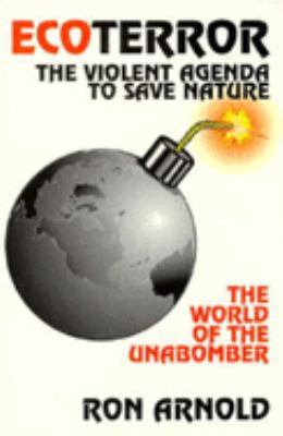Ecoterror: The Violent Agenda to Save Nature: The World of the Unabomber 9780939571185