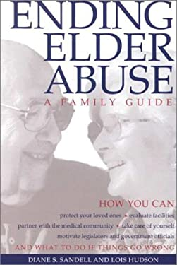 Ending Elder Abuse: A Family Guide 9780936609416
