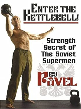 Enter the Kettlebell!: Strength Secret of the Soviet Supermen 9780938045694