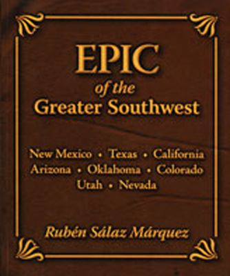 Epic of the Greater Southwest: New Mexico, Texas, California, Arizona, Oklahoma, Colorado, Utah, Nevada 9780932492067