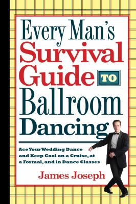 Every Man's Survival Guide to Ballroom Dancing: Ace Your Wedding Dance and Keep Cool on a Cruise, at a Formal, and in Dance Classes 9780930251444