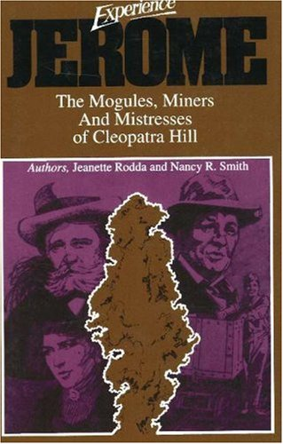 Experience Jerome: The Moguls, Miners, and Mistresses of Cleopatra Hill 9780935810776