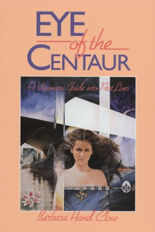 Eye of the Centaur: A Visionary Guide Into Past Lives 9780939680603