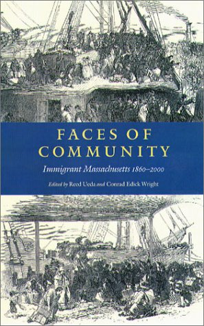 Faces of Community Faces of Community: Immigrant Massachusetts 1860-2000 Immigrant Massachusetts 1860-2000 9780934909822