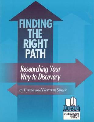 Finding the Right Path: Researching Your Way to Discovery 9780938865766
