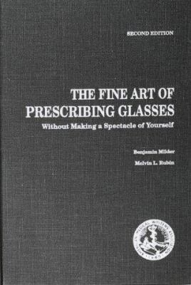 The Fine Art of Prescribing Glasses Without Making a Spectacle of Yourself Benjamin Milder and Melvin L. Rubin