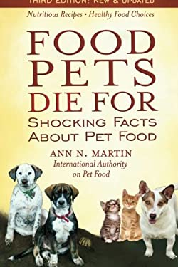 Food Pets Die for: Shocking Facts about Pet Food 9780939165568