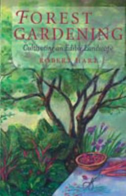 Forest Gardening: Cultivating an Edible Landscape 9780930031848