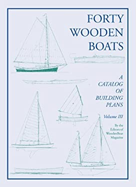 Forty Wooden Boats: A Third Catalog of Building Plans 9780937822326