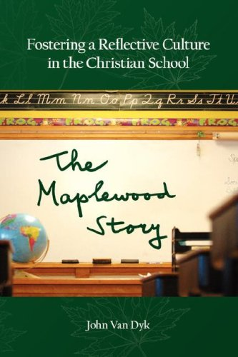 Fostering a Reflective Culture in the Christian School: The Maplewood Story 9780932914729