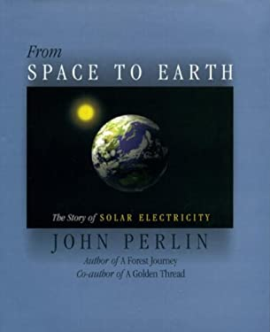 From Space to Earth: The Story of Solar Electricity 9780937948149