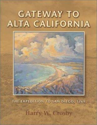 Gateway to Alta California: The Expedition to San Diego, 1769 9780932653574