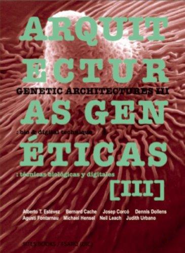 Genetic Architectures III/Arquitecturas Geneticas III: New Bio & Digital Techniques/Nuevas Tecnicas Biologicas y Digitales