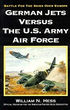 German Jets Versus the U.S. Army Air Force: Battle for the Skies Over Europe 9780933424630