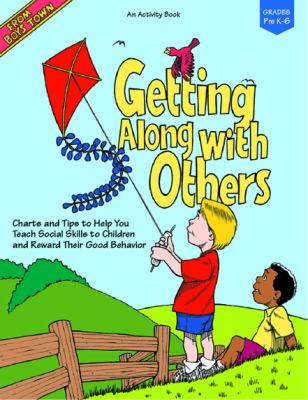Getting Along with Others: Charts and Tips to Help You Teach Social Skills to Children and Reward Their Good Behavior