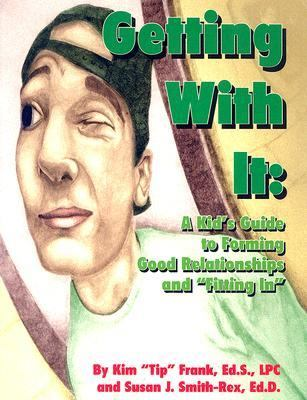 Getting with It: A Kid's Guide to Forming Good Relationships and