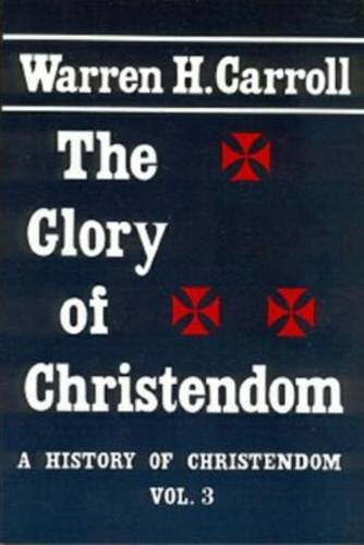 The Glory of Christendom, 1100-1517: A History of Christendom (Vol. 3) 9780931888540