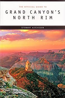 Grand Canyon's North Rim and Beyond: A Guide to the North Rim and the Arizona Strip 9780938216926