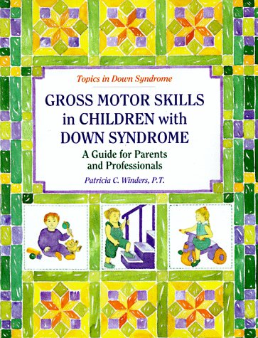 Gross Motors Skills in Children with Down Syndrome: A Guide for Parents and Professionals 9780933149816