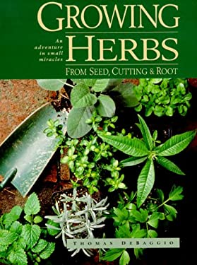 Growing Herbs from Seed, Cutting and Roots: An Adventure in Small Miracles 9780934026963