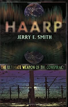 Haarp: The Ultimate Weapon of the Conspiracy 9780932813534