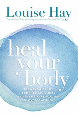Heal Your Body: The Mental Causes for Physical Illness and the Metaphysical Way to Overcome Them 9780937611357