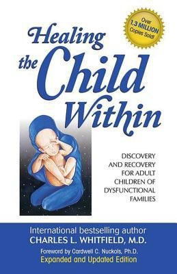 Healing the Child Within: Discovery and Recovery for Adult Children of Dysfunctional Families 9780932194404
