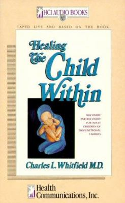 Healing the Child Within: Discovery and Recovery for Adult Children of Dysfunctional Families 9780932194930